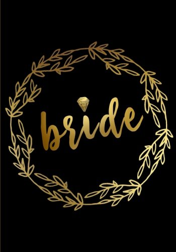 - Bride Notebook: 7x10 Inch Ruled Notebook/Journal for Brides to Be (Books for Engagement Gifts, Bridesmaid Gifts and Wedding Favors)