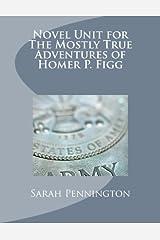 Novel Unit for The Mostly True Adventures of Homer P. Figg Paperback