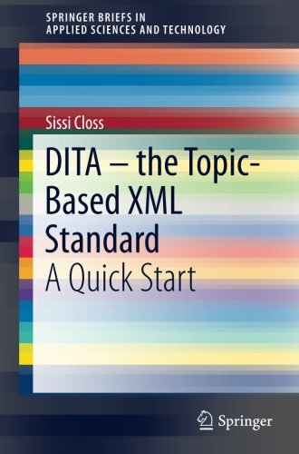 DITA - the Topic-Based XML Standard: A Quick Start (SpringerBriefs in Applied Sciences and Technology)