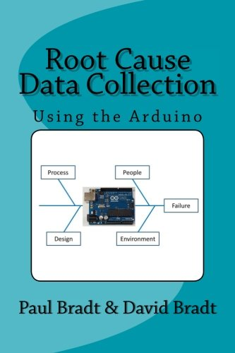 Root Cause Data Collection: Using the Arduino Paul Bradt