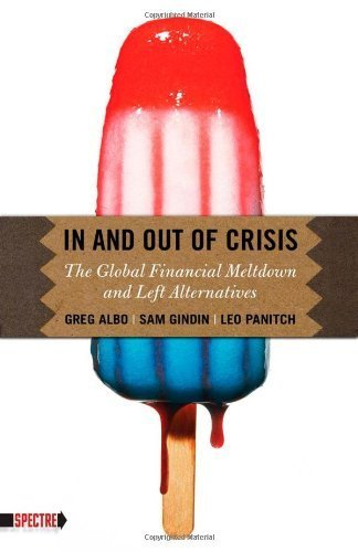 In and Out of Crisis: The Global Financial Meltdown and Left Alternatives (Spectre) by Albo, Greg, Gindin, Sam, Panitch, Leo (2010) Paperback (Albi Fish)