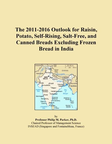 The 2011-2016 Outlook for Raisin, Potato, Self-Rising, Salt-Free, and Canned Breads Excluding Frozen Bread in India