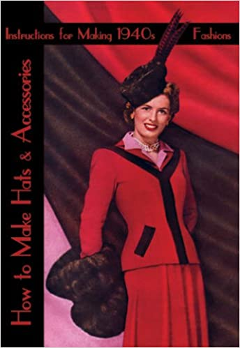 d23afebaab4e8 How to Make Hats and Accessories -- Instructions for Making Vintage 1940s  Fashions  Vee Powell  9781934268940  Amazon.com  Books