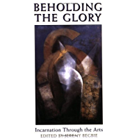 Beholding the Glory: Incarnation through the Arts