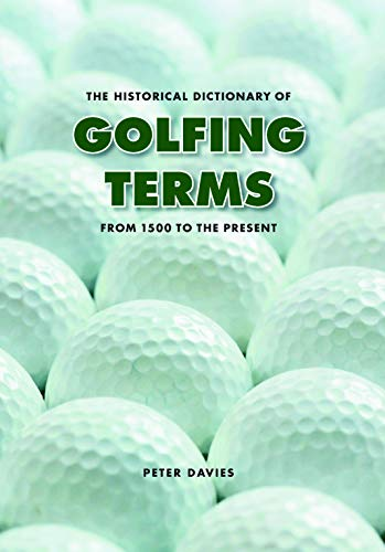 The Historical Dictionary of Golfing Terms: From 1500 to the Present ()