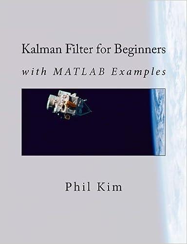 Kalman Filter for Beginners: with MATLAB Examples: Phil Kim, Lynn