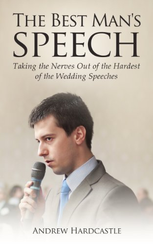 The Best Man's Speech Guide: Taking the nerves out of the hardest of all the Wedding Speeches (Best Man Speech Nerves)
