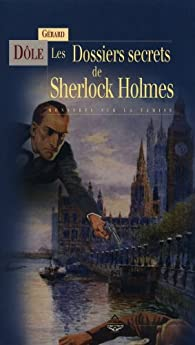 Les Dossiers secrets de Sherlock Holmes - Monstres sur la tamise par Gérard Dôle