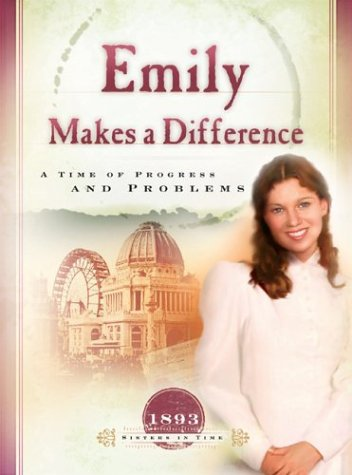 Read Online Emily Makes a Difference: A Time of Progress and Problems (1893) (Sisters in Time #16) pdf epub