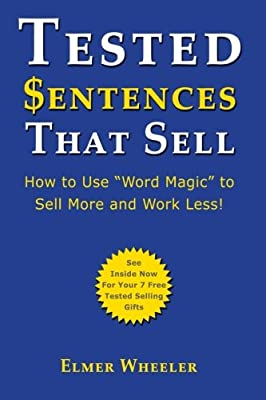 "Tested Sentences That Sell: How To Use ""Word Magic"" To Sell More And Work Less!"