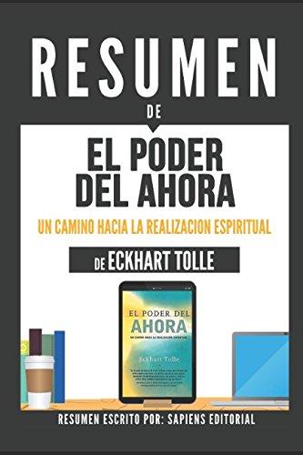 """Resumen De """"El Poder Del Ahora: Un Camino Hacia La Realizacion Espiritual - De Eckhart Tolle"""": (The Power of Now) (Spanish Edition) [Sapiens Editorial] (Tapa Blanda)"""