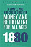 18 to 80: A Simple and Practical Guide to Money and Retirement for All Ages
