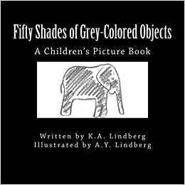 Fifty Shades Of Grey Colored Objects A Childrens Picture Book My Own Little Book Volume 1 Paperback February 26 2015