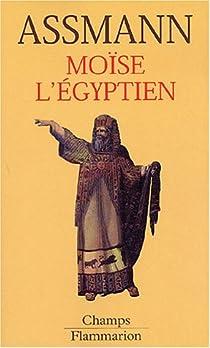 Moïse l'Egyptien : Un essai d'histoire de la mémoire par Assmann
