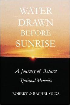 Water Drawn Before Sunrise: A Journey of Return, Spiritual Memoirs