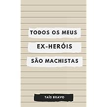 Todos os meus (ex) heróis são machistas (Portuguese Edition)