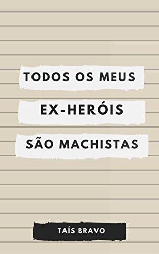 Todos os meus (ex) heróis são machistas