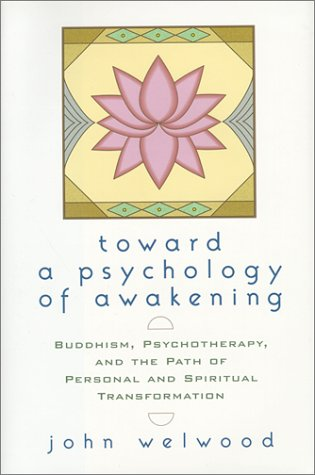 Toward a Psychology of Awakening: Buddhism, Psychotherapy and the Path of Personal and Spiritual Transformation