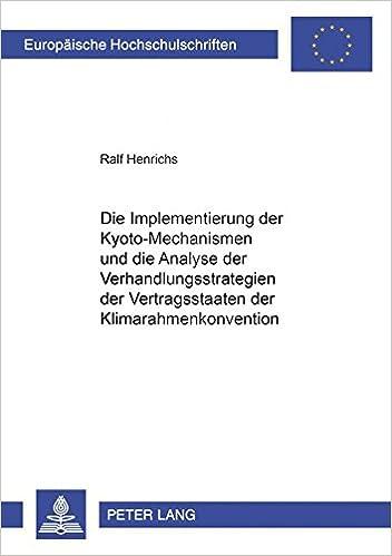 Book Die Implementierung der Kyoto-Mechanismen und die Analyse der Verhandlungsstrategien der Vertragsstaaten der Klimarahmenkonvention (Europäische ... Universitaires Européennes) (German Edition)