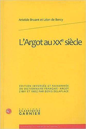 Télécharger en ligne L'Argot au XXe siècle : Edition inversée et raisonnée du dictionnaire français-argot (1901-1905) par Denis Delaplace pdf, epub ebook