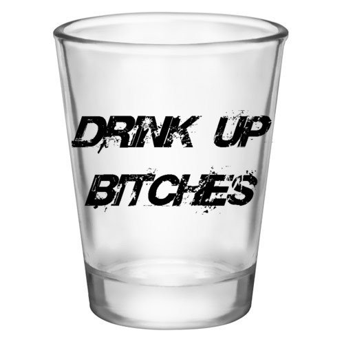 Shot Glass - Drink Up Bitches - Hot With Glasses Girls Naked