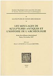 Les Moulages de sculptures antiques et l'histoire de l'archéologie: actes du colloque international, Paris, 24 octobre 1997