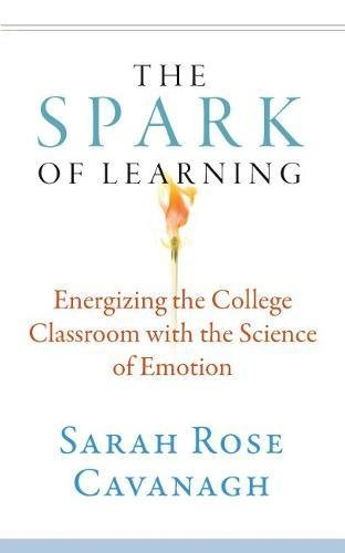 The Spark of Learning: Energizing the College Classroom with the Science of Emotion (Teaching and Learning in Higher Education)