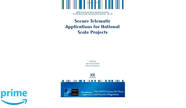 Secure Telematic Applications for National Scale Projects - Volume 20 NATO  Science for Peace and Security Series - D  Information and Communication  ... and ... 234c3536303