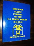 Shoulder Sleeve Insignia of the U. S. Armed Forces, 1941-1945, Richard W. Smith, 0961888334