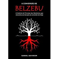 A Conversão de Belzebu: a História do Príncipe dos Demônios que Renunciou ao mal Para se Converter em Anjo