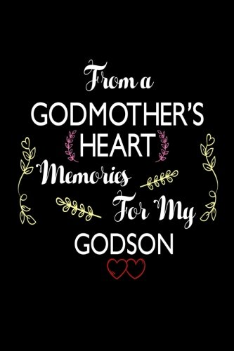 Heart Godmother (From A Godmother's Heart Memories For My Godson: Best Godmother Ever Gift Notebook)