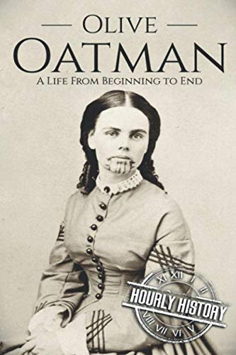 Olive Oatman: A Life From Beginning to End (The Blue Tattoo The Life Of Olive Oatman)