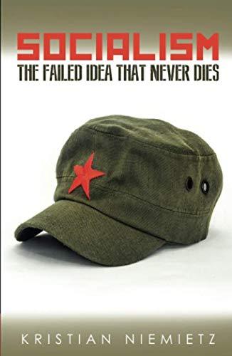 Socialism: The Failed Idea That Never Dies ()
