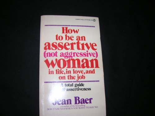 How to Be an Assertive (Not Aggressive) Woman: In Life, In Love, and On the Job Pdf