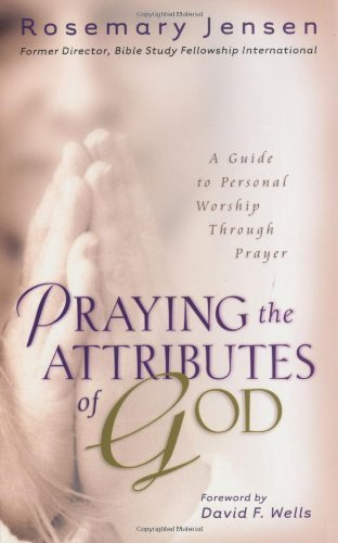Download By Rosemary Jensen - Praying The Attributes of God: A Guide to Personal Worship Through Prayer (6/15/02) pdf epub