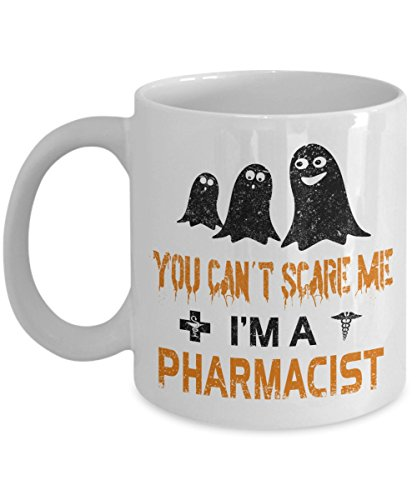 Funny Halloween Costumes Gift - You Can't Scare Me I'm Pharmacist Funny Coffee Mug Print - 11 - 15oz Large Novelty C-Shape Handle Tea Cup - Special Occasion Gift for Women Kid Treat or Trick Boo Witch ()