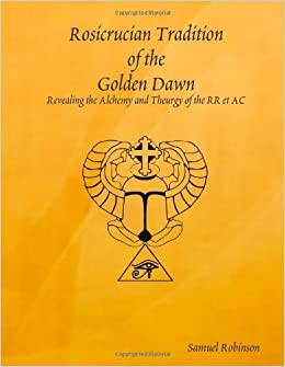 Book Rosicrucian Tradition Of The Golden Dawn [2011] (Author) Samuel Robinson