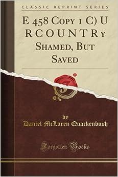 Book E 458 Copy 1 C) U R C O U N T R y Shamed, But Saved (Classic Reprint)