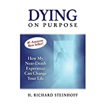 Dying on Purpose: How My Near-Death Experience Can Change Your Life