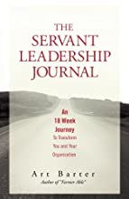 The Servant Leadership Journal: An 18 Week Journey to Transform You and Your Organization