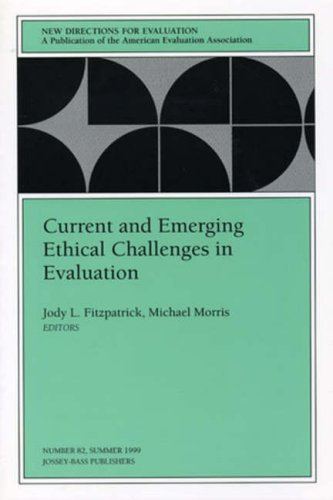 Current and Emerging Ethical Challenges in Evaluation: New Directions for Evaluation, Number 82 (J-B PE Single Issue (Program) Evaluation)