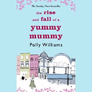 The Rise and Fall of a Yummy Mummy Audiobook