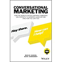 Conversational Marketing: How to Grow Leads, Shorten Sales Cycles, and Improve Your Customers  Experience with Real-time Conversations