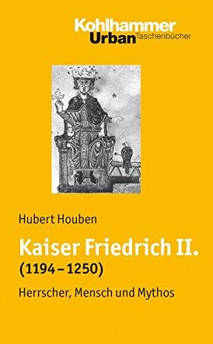 Kaiser Friedrich II. (1194-1250): Herrscher, Mensch, Mythos (Urban-Taschenbücher, Band 618)
