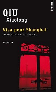 Visa pour Shanghai : Une enquête de l'inspecteur Chen, Qiu, Xiaolong