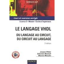 LE LANGAGE VHDL : DU LANGAGE AU CIRCUIT DU CIRCUIT AU LANGAGE 3EME EDITION