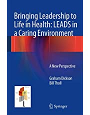 Bringing Leadership to Life in Health: LEADS in a Caring Environment: A New Perspective