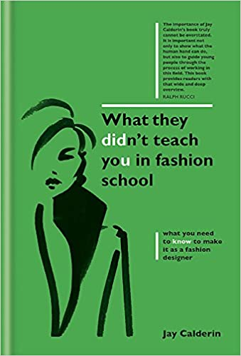 What They Didn T Teach You In Fashion School Calderin Jay 9781781574492 Amazon Com Books