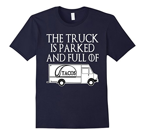 Meme Halloween Costume 2016 - Men's The Truck is Parked and Full of Tacos Funny Political Tshirt 2XL Navy