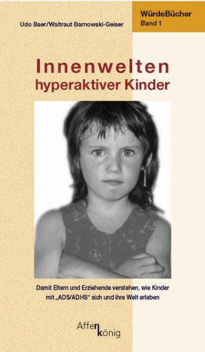 Innenwelten hyperaktiver Kinder: Würde-Bücher Band 1